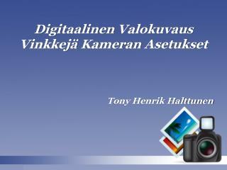 Digitaalinen valokuvaus Vinkkejä Kameran asetukset - Tony Henrik Halttunen