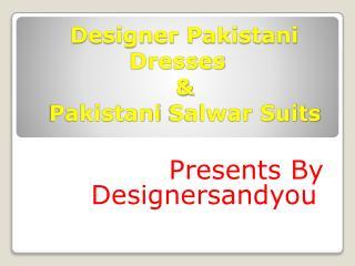 Designer Pakistani Suits Salwar Kameez & Dresses Online By Designersandyou