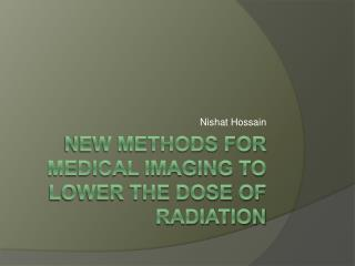 New Methods for Medical Imaging to Lower the Dose of Radiation