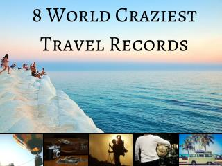 8 World Craziest Travel Records