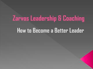 Zarvos Leadership & Coaching - How to Become a Better Leader