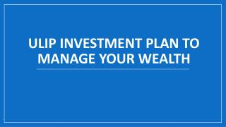 ULIP Investment Plan to Manage Your Wealth