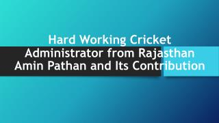 Hard Working Cricket Administrator From Rajasthan Amin Pathan and Its Contribution
