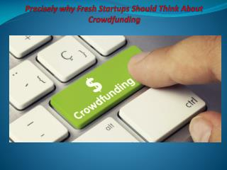 Precisely why Fresh Startups Should Think About Crowdfunding