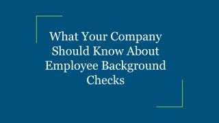 What Your Company Should Know About Employee Background Checks