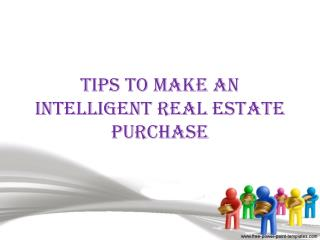 TIPS TO MAKE AN INTELLIGENT REAL ESTATE PURCHASE