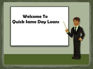 Quick Same Day Loans Is Better Choice For You To Avail Same Day Cash