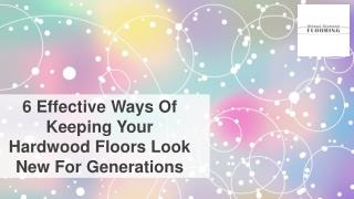 6 Effective Ways Of Keeping Your Hardwood Floors Look New For Generations
