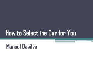 Manuel Dasilva - How to Select the Car for You