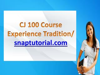 CJ 100 Course Experience Tradition / snaptutorial.com