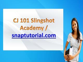 CJ 101 Slingshot Academy / snaptutorial.com