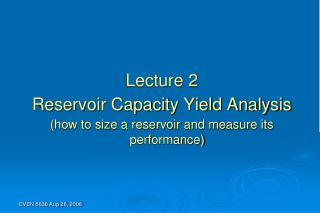 Lecture 2 Reservoir Capacity Yield Analysis how to size a reservoir and measure its performance
