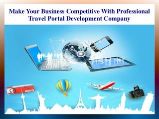Make Your Business Competitive With Professional Travel Portal Development Company