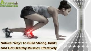 Natural Ways To Build Strong Joints And Get Healthy Muscles Effectively