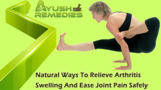 Natural Ways To Relieve Arthritis Swelling And Ease Joint Pain Safely