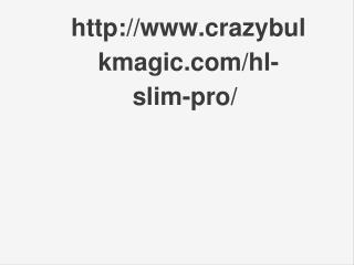 http://www.crazybulkmagic.com/hl-slim-pro/