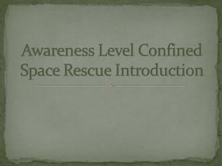 Awareness Level Confined Space Rescue Introduction