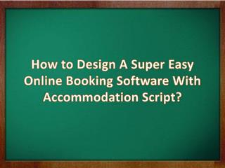 How to Design A Super Easy Online Booking Software With Accommodation Script?