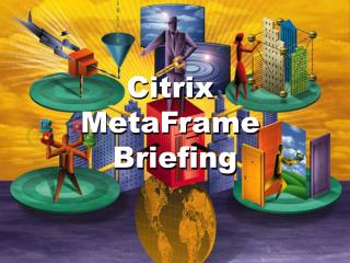Citrix  MetaFrame  Briefing