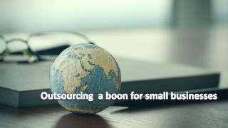 Outsourcing - A Boon For Small Businesses