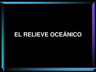 EL RELIEVE OCE NICO