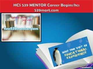 HCS 539 MENTOR Career Begins/hcs 539mart.com