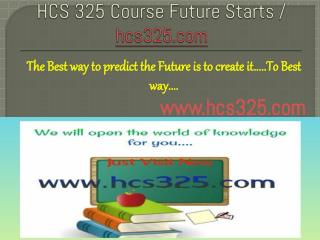 HCS 325 Course Future Starts / hcs325dotcom