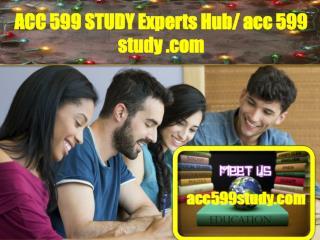 ACC 599 STUDY Experts Hub/ acc599study.com