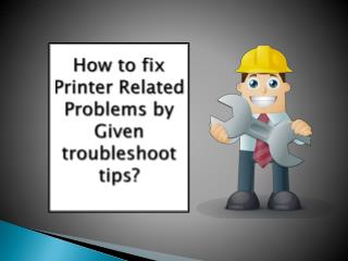 How to fix Printer Related Problems by Given troubleshoot tips?