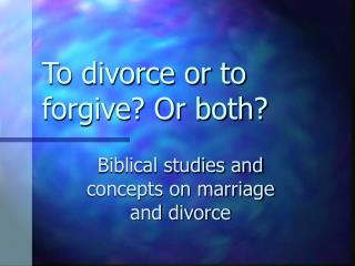 To divorce or to forgive Or both