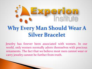 Why Every Man Should Wear A Silver Bracelet