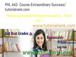 PHL 443 Course Extraordinary Success/ tutorialrank.com