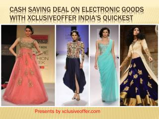 Cash Saving Deal on Electronic Goods With Xclusiveoffer India's Quickest