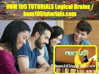 HUM 105 TUTORIALS Logical Brains / hum105tutorials.com