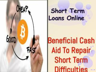 Short Term Loans Online - Finest Backing Available For Your Any Financial Disparities