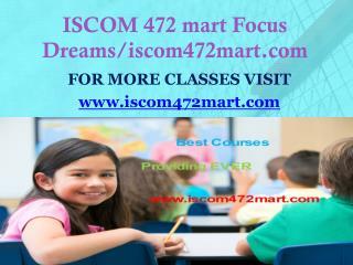 ISCOM 472 mart Focus Dreams/iscom472mart.com
