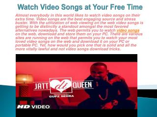 Watch Video Songs at Your Free Time