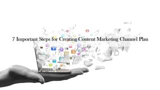 7 Important Steps for Creating Content Marketing Channel Plan