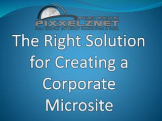 The Right Solution for Creating a Corporate Microsite