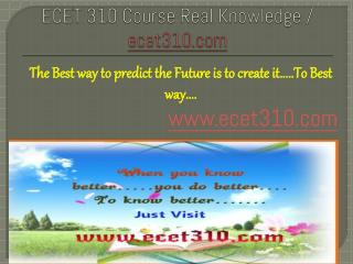 ECET 310 Course Real Knowledge / ecet 310 dotcom