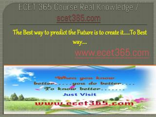 ECET 365 Course Real Knowledge / ecet 365 dotcom