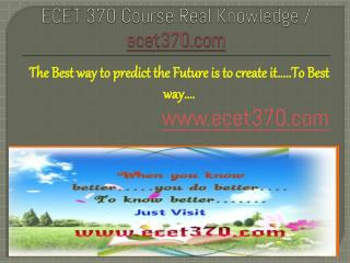 ECET 370 Course Real Knowledge / ecet 370 dotcom