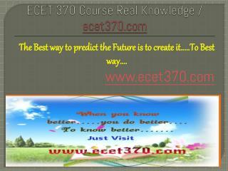 ECET 370 Course Real Knowledge / ecet 370 dotcom