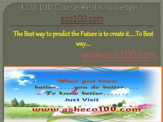 ECO 100 Course Real Knowledge / eco 100 dotcom