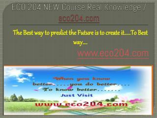 ECO 204 NEW Course Real Knowledge / eco 204 new dotcom