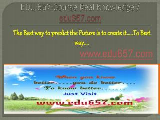 EDU 657 Course Real Knowledge / edu 657 dotcom