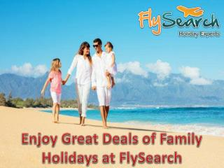Enjoy Great Deals of Family Holidays at FlySearch