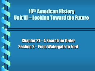 10th American History Unit VI   Looking Toward the Future