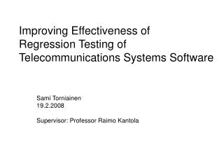 Improving Effectiveness of  Regression Testing of  Telecommunications Systems Software