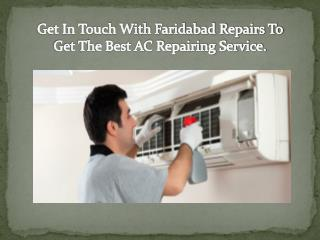 Get In Touch With Faridabad Repairs To Get The Best AC Repairing Service.